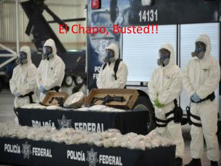 El  Chapo , Busted!!