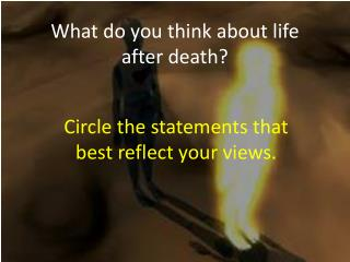 What do you think about life after death?