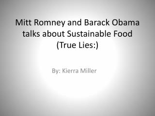 Mitt Romney and Barack Obama talks about Sustainable Food (True Lies:)