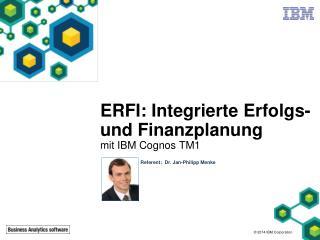 ERFI:  Integrierte Erfolgs - und  Finanzplanung mit  IBM Cognos  TM1