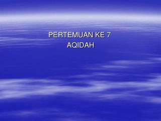 PERTEMUAN KE 7  AQIDAH