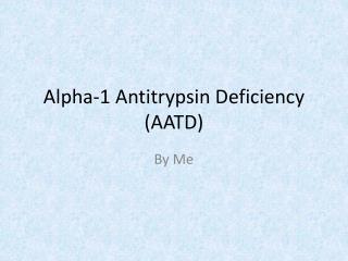 Alpha-1 Antitrypsin Deficiency (AATD)