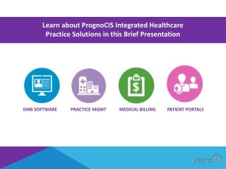 Learn about PrognoCIS Integrated Healthcare  Practice Solutions in this Brief Presentation