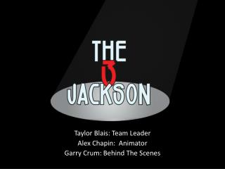 Taylor  Blais : Team Leader Alex Chapin:  Animator   Garry Crum: Behind The Scenes