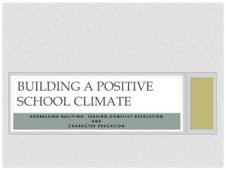 BUILDING A POSITIVE  SCHOOL CLIMATE
