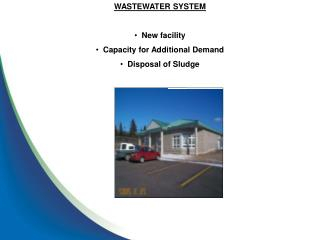 WASTEWATER SYSTEM   New facility   Capacity for Additional Demand   Disposal of Sludge