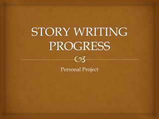 STORY WRITING PROGRESS