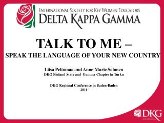 TALK TO ME – SPEAK THE LANGUAGE OF YOUR NEW COUNTRY Liisa Peltomaa and Anne-Marie Salonen