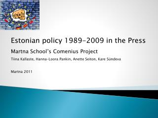 Estonian  policy  1989-2009  in the  Press Martna  School's Comenius  Project