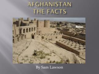 Afghanistan The Facts