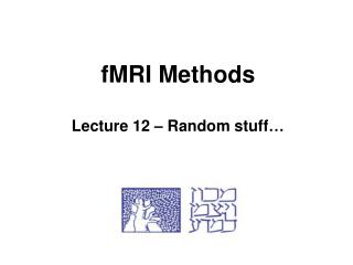 fMRI Methods Lecture 12 – Random stuff…