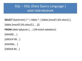 SQL – DQL (Data  Query Language  ) adat lekérdezések