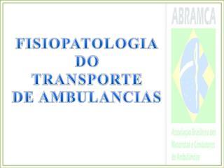 FISIOPATOLOGIA DO TRANSPORTE DE AMBULANCIAS