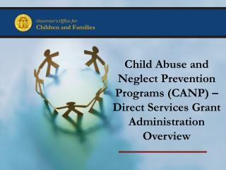 Child Abuse and Neglect Prevention Programs (CANP) – Direct Services Grant Administration Overview