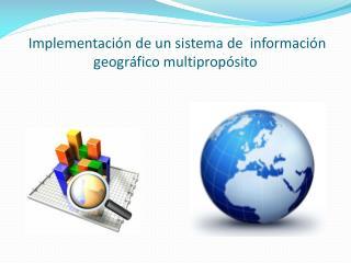 Implementación de un sistema de información geográfico multipropósito