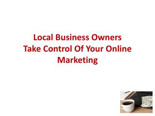 Local Business Owners Take Control Of Your Online Marketing