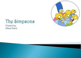 The Simpsons Created by: Alexis Hand