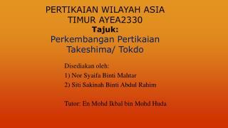 PERTIKAIAN WILAYAH ASIA TIMUR AYEA2330 Tajuk : Perkembangan Pertikaian Takeshima /  Tokdo