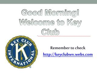 Good Morning! Welcome to Key Club