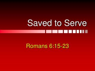 Saved to Serve