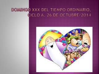 DOMINGO XXX DEL TIEMPO ORDINARIO, CICLO A, 26 DE OCTUBRE/2014