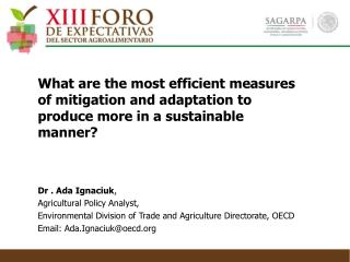 Dr  . Ada  Ignaciuk , Agricultural Policy Analyst ,
