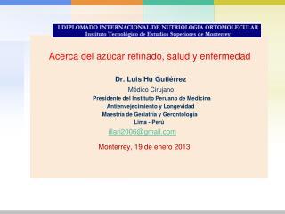 Acerca del  a zúcar refinado, salud y enfermedad   Dr. Luis  Hu  Gutiérrez  Médico Cirujano