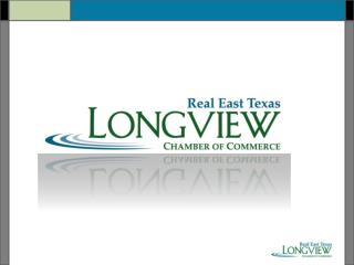Kelly R Hall, CCE IOM President/CEO Longview Chamber of Commerce president@longviewtx