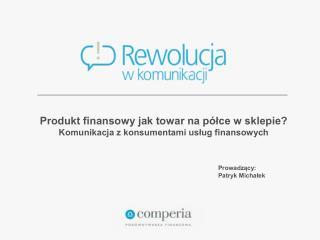 Produkt finansowy jak towar na półce w sklepie?  Komunikacja z konsumentami usług finansowych