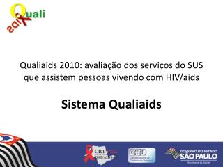 Qualiaids 2010: avaliação dos serviços do SUS que assistem pessoas vivendo com HIV/ aids