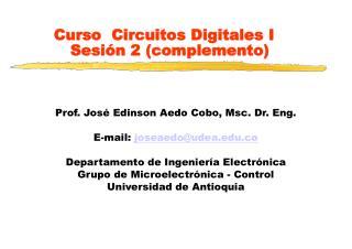 Curso   Circuitos Digitales I Sesión 2 (complemento)