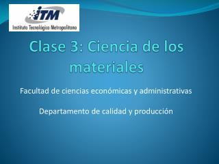 Clase 3:  Ciencia de los materiales