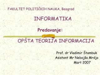 FAKULTET POLITI ČKIH NAUKA, Beograd INFORMATIKA Predavanje: OPŠTA TEORIJA  INFORMACIJA