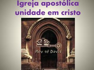 Igreja apost�lica       unidade em cristo