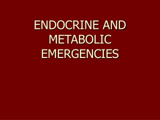 ENDOCRINE AND METABOLIC EMERGENCIES