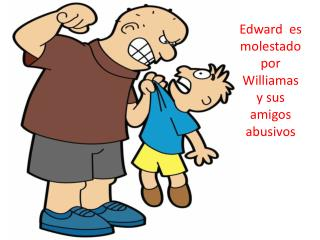 Edward  es molestado   por Williamas  y sus amigos  abusivos