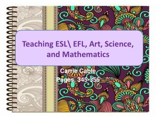 Teaching ESL\ EFL, Art, Science,  and Mathematics