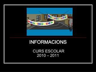 INFORMACIONS   CURS ESCOLAR  2010 – 2011