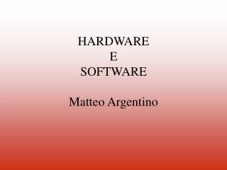 HARDWARE E  SOFTWARE Matteo Argentino