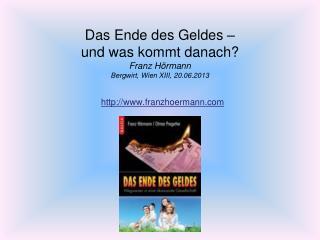 Das Ende des  Geldes –  und was kommt danach? Franz Hörmann Bergwirt , Wien XIII, 20.06.2013