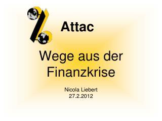 Wege aus der  Finanzkrise Nicola  Liebert 27.2.2012