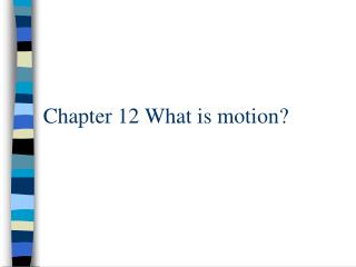 Chapter 12 What is motion?
