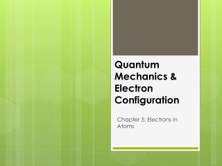 Quantum Mechanics & Electron Configuration