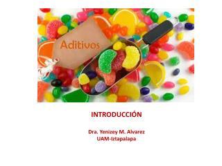 INTRODUCCIÓN Dra.  Yenizey  M.  Alvarez UAM- Iztapalapa