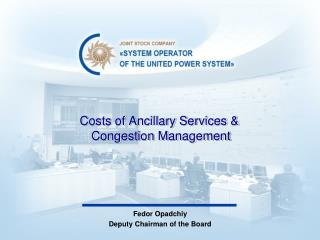 Costs of Ancillary Services &   Congestion Management