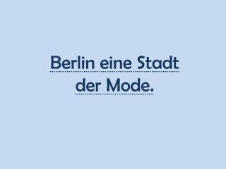 Berlin  eine Stadt der Mode.