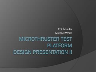 Microthruster  Test Platform Design Presentation II