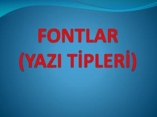 FONTLAR (YAZI TİPLERİ)