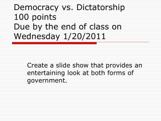 Democracy vs. Dictatorship 100 points Due by the end of class on Wednesday 1