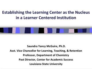 Establishing  the Learning Center  as the Nucleus in  a Learner Centered Institution
